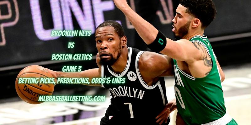 Brooklyn Nets vs Boston Celtics Game 3 Betting Picks, Predictions, Odds & Lines