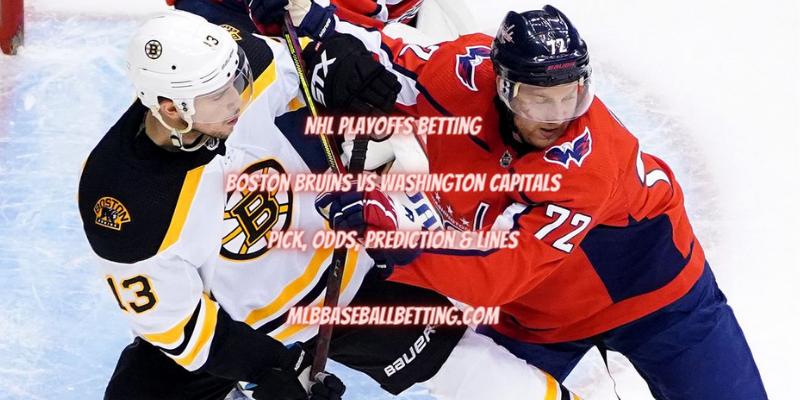 NHL Playoffs Betting Boston Bruins vs Washington Capitals Pick, Odds, Prediction & Lines