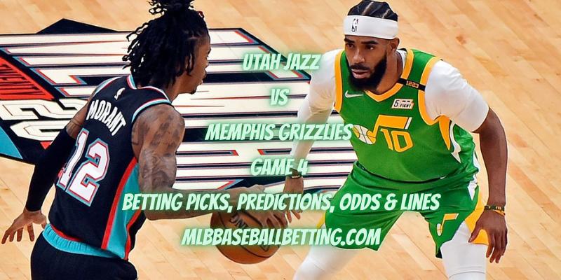 Utah Jazz vs Memphis Grizzlies Game 4 Betting Picks, Predictions, Odds & Lines