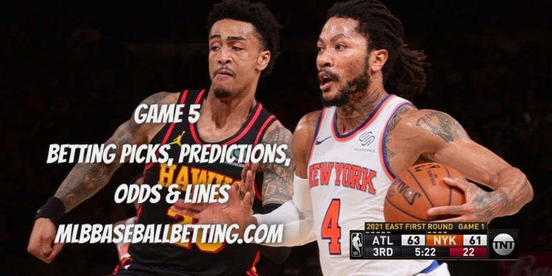Atlanta Hawks vs New York Knicks Game 5 Betting Picks, Predictions, Odds & Lines