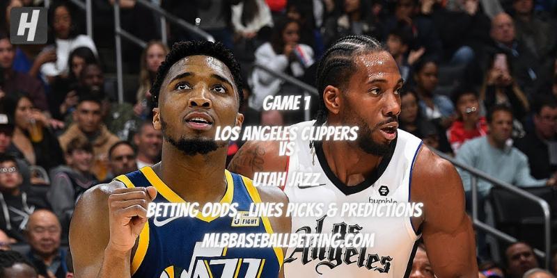 Game 1 Los Angeles Clippers vs Utah Jazz Betting Odds, Lines Picks & Predictions