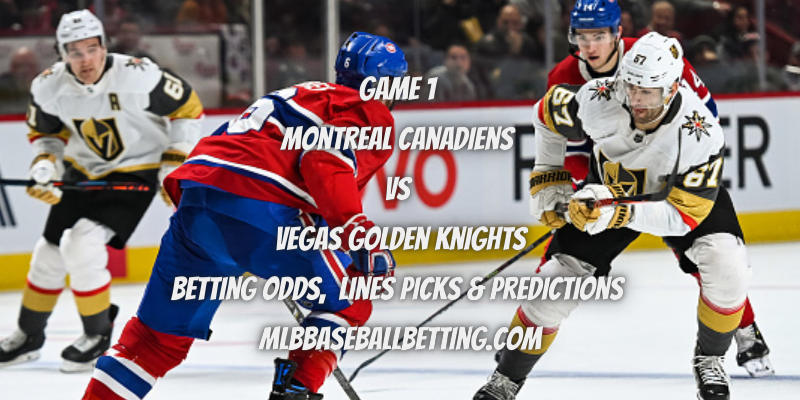 Game 1 Montreal Canadiens vs Vegas Golden Knights Betting Odds, Lines Picks & Predictions