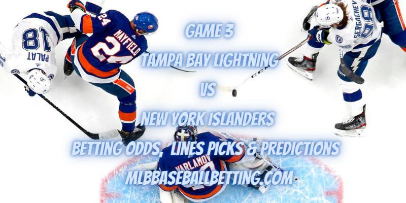 Game 3 Tampa Bay Lightning vs New York Islanders Betting Odds, Lines Picks & Predictions