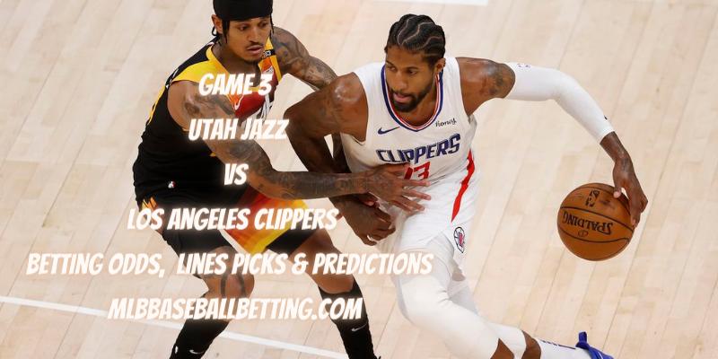 Game 3 Utah Jazz vs Los Angeles Clippers Betting Odds, Lines Picks & Predictions