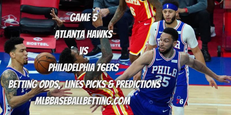 Game 5 Atlanta Hawks vs Philadelphia 76ers Betting Odds, Lines Picks & Predictions