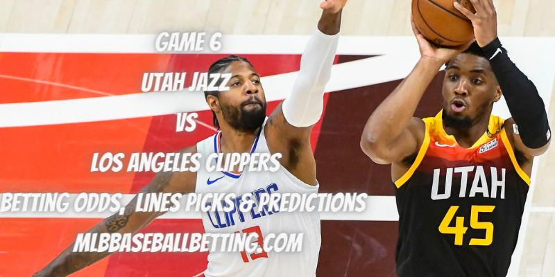 Game 6 Utah Jazz vs Los Angeles Clippers Betting Odds, Lines Picks & Predictions