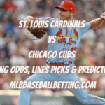 St. Louis Cardinals vs Chicago Cubs Betting Odds, Lines Picks & Predictions